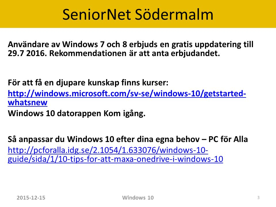SeniorNet Södermalm Versioner av Windows 10 (2015) Windows 10 Home för personliga datorer.