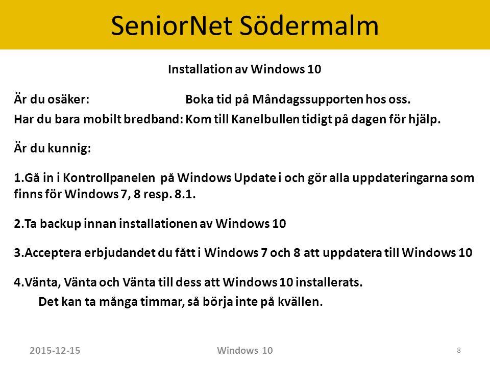 SeniorNet Södermalm Installation av Windows 10 De flesta program kommer att fungera efter uppgraderingen.