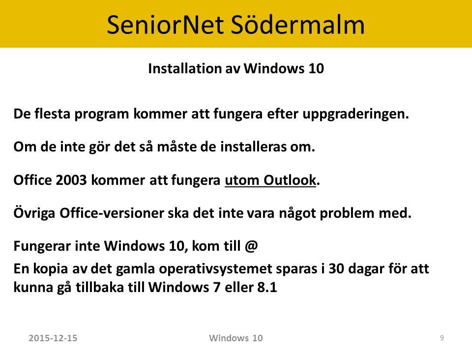 SeniorNet Södermalm När datorn startats visas först Låsskärmen Tryck på valfri tangent eller musklick startar Inloggningsskärmen 2015-12-15Windows 10 10