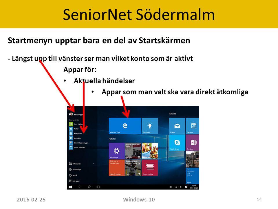 SeniorNet Södermalm Startmenyn upptar bara en del av Startskärmen - Längst upp till vänster ser man vilket konto som är aktivt Appar för: Aktuella händelser Appar som man valt ska vara direkt åtkomliga 2016-02-25Windows 10 14