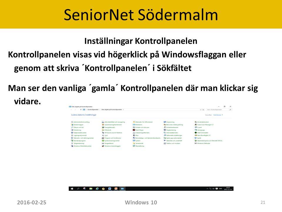 SeniorNet Södermalm Inställningar Kontrollpanelen Kontrollpanelen visas vid högerklick på Windowsflaggan eller genom att skriva ´Kontrollpanelen´ i Sökfältet Man ser den vanliga ´gamla´ Kontrollpanelen där man klickar sig vidare.
