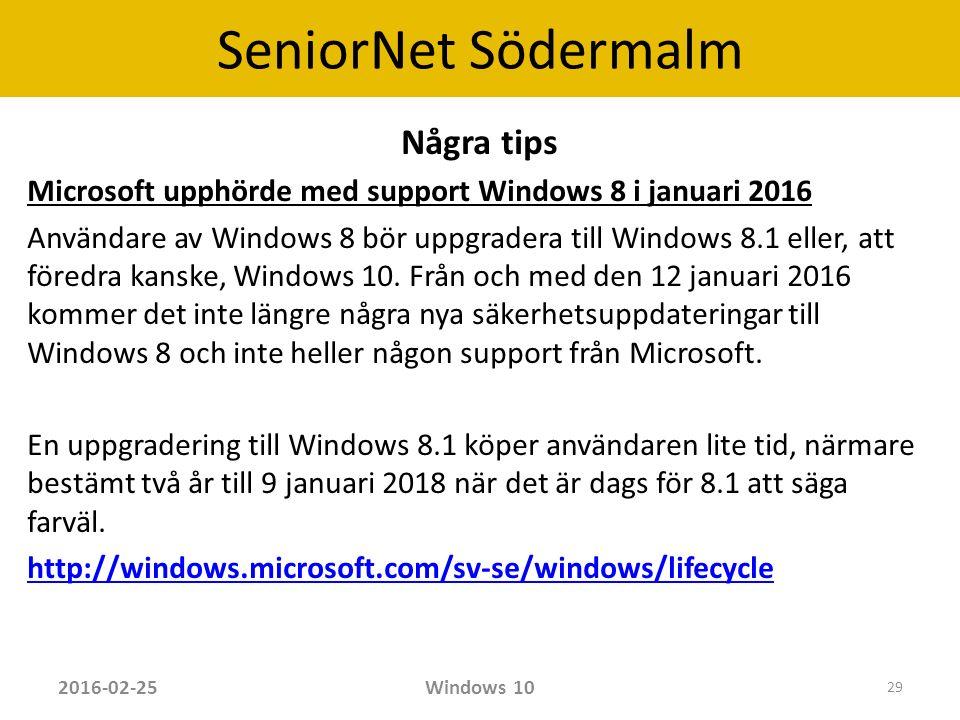 SeniorNet Södermalm Några tips Microsoft upphörde med support Windows 8 i januari 2016 Användare av Windows 8 bör uppgradera till Windows 8.1 eller, att föredra kanske, Windows 10.