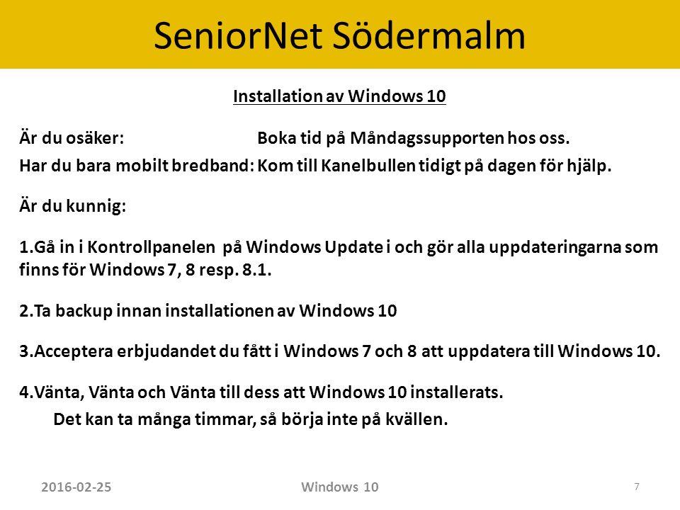 SeniorNet Södermalm Installation av Windows 10 Är du osäker: Boka tid på Måndagssupporten hos oss.