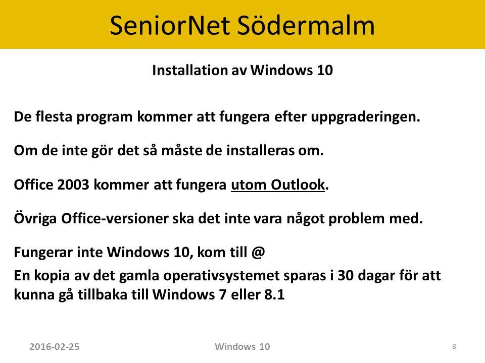 SeniorNet Södermalm När datorn startats visas först Låsskärmen Tryck på valfri tangent eller musklick startar Inloggningsskärmen 2016-02-25Windows 10 9