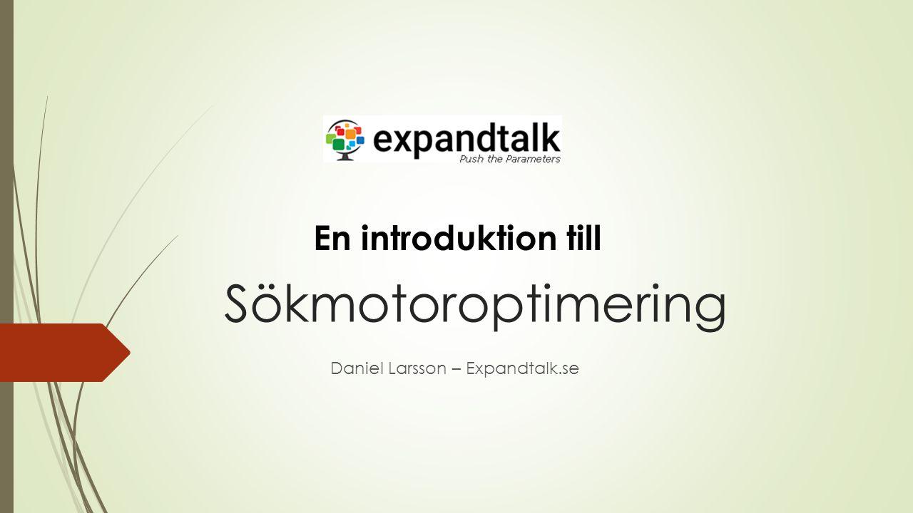 Sökmotoroptimering Daniel Larsson – Expandtalk.se En introduktion till