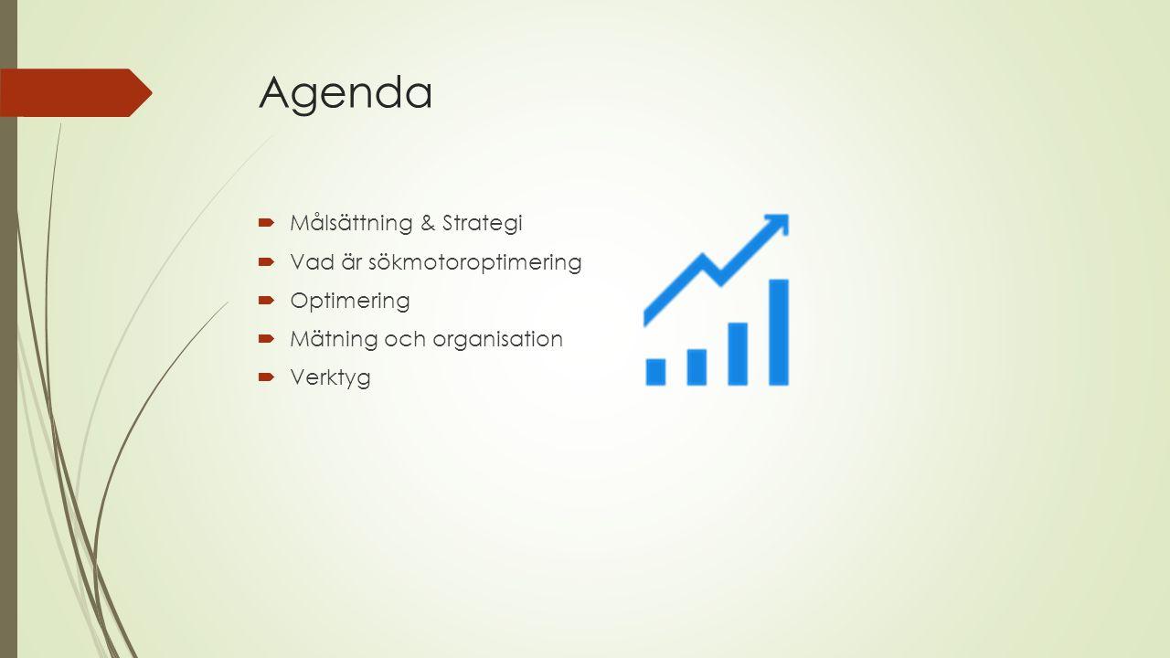 Agenda  Målsättning & Strategi  Vad är sökmotoroptimering  Optimering  Mätning och organisation  Verktyg