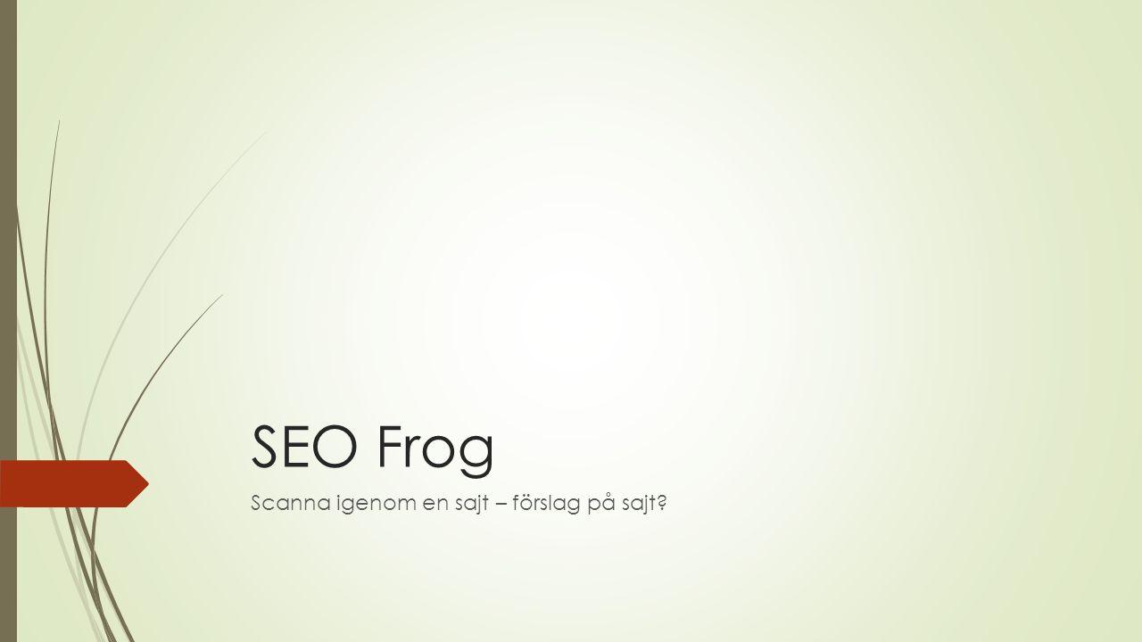 SEO Frog Scanna igenom en sajt – förslag på sajt?