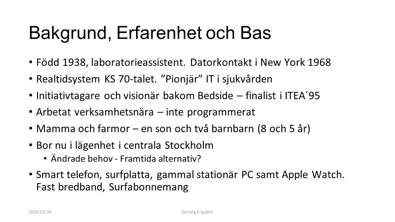 """Solveig Engdahl Bakgrund, Erfarenhet och Bas Född 1938, laboratorieassistent. Datorkontakt i New York 1968 Realtidsystem KS 70-talet. """"Pionjär"""" IT i s"""