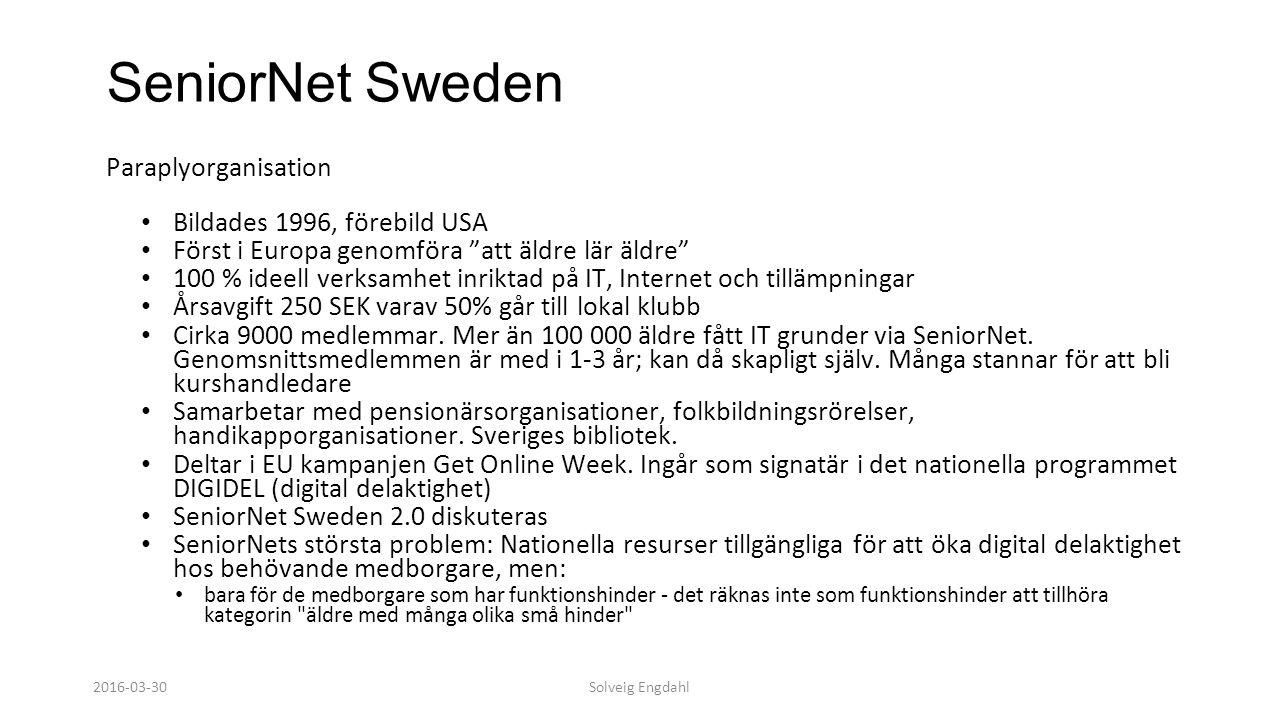 """Solveig Engdahl SeniorNet Sweden Paraplyorganisation Bildades 1996, förebild USA Först i Europa genomföra """"att äldre lär äldre"""" 100 % ideell verksamhe"""