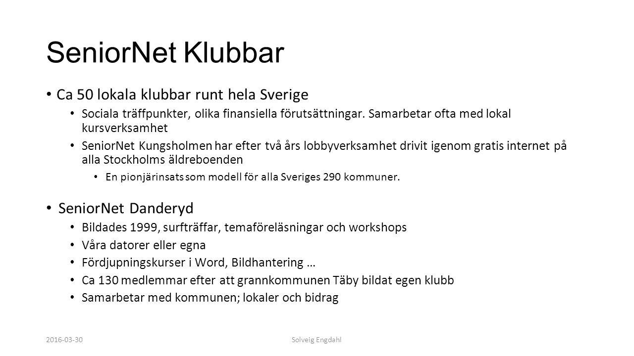 Solveig Engdahl SeniorNet Klubbar Ca 50 lokala klubbar runt hela Sverige Sociala träffpunkter, olika finansiella förutsättningar. Samarbetar ofta med