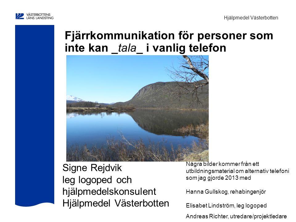 Hjälpmedel Västerbotten Råd till den som assisterar INNAN NI RINGER UPP Prata igenom samtalsämnen tillsammans Förbered med stödord, saker eller bilder.