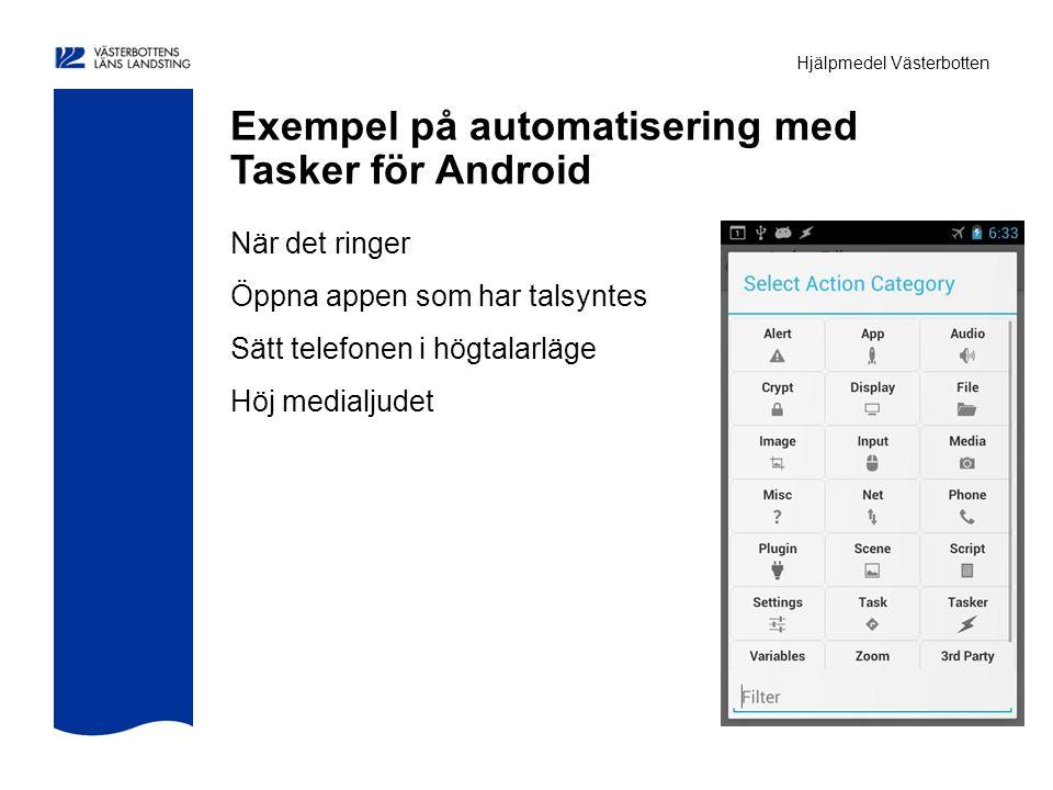Hjälpmedel Västerbotten Exempel på automatisering med Tasker för Android När det ringer Öppna appen som har talsyntes Sätt telefonen i högtalarläge Höj medialjudet