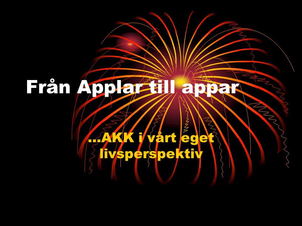 Från Applar till appar …AKK i vårt eget livsperspektiv