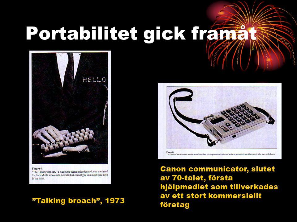 Portabilitet gick framåt Talking broach , 1973 Canon communicator, slutet av 70-talet, första hjälpmedlet som tillverkades av ett stort kommersiellt företag