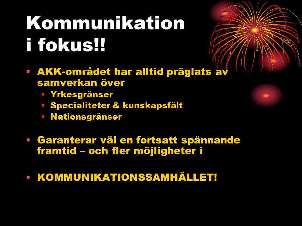 Kommunikation i fokus!! AKK-området har alltid präglats av samverkan över Yrkesgränser Specialiteter & kunskapsfält Nationsgränser Garanterar väl en f