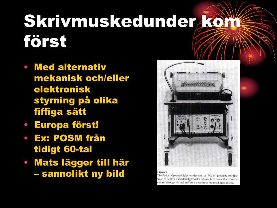 Skrivmuskedunder kom först Med alternativ mekanisk och/eller elektronisk styrning på olika fiffiga sätt Europa först.