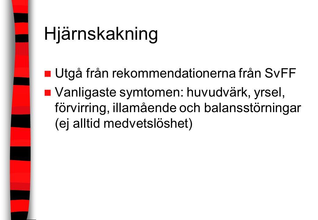 Hjärnskakning Utgå från rekommendationerna från SvFF Vanligaste symtomen: huvudvärk, yrsel, förvirring, illamående och balansstörningar (ej alltid med