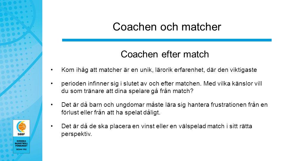 Coachen och matcher Coachen efter match Kom ihåg att matcher är en unik, lärorik erfarenhet, där den viktigaste perioden infinner sig i slutet av och efter matchen.