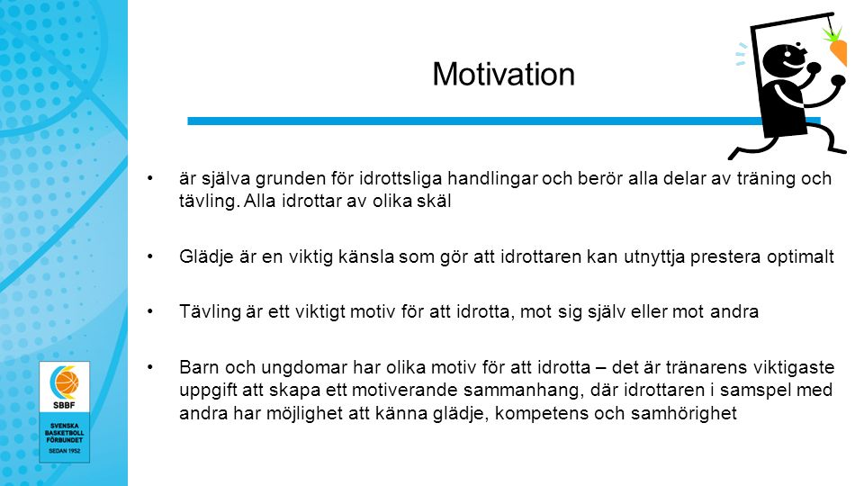 Motivation är själva grunden för idrottsliga handlingar och berör alla delar av träning och tävling.