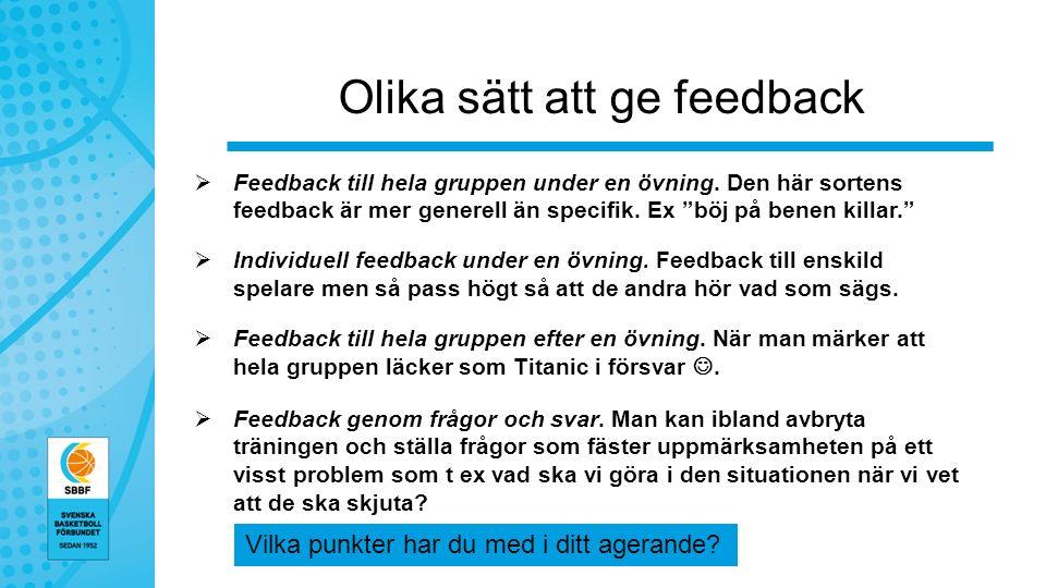 Olika sätt att ge feedback  Feedback till hela gruppen under en övning.