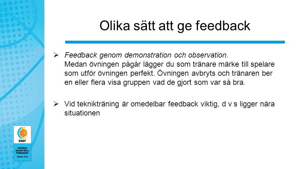 Olika sätt att ge feedback  Feedback genom demonstration och observation.