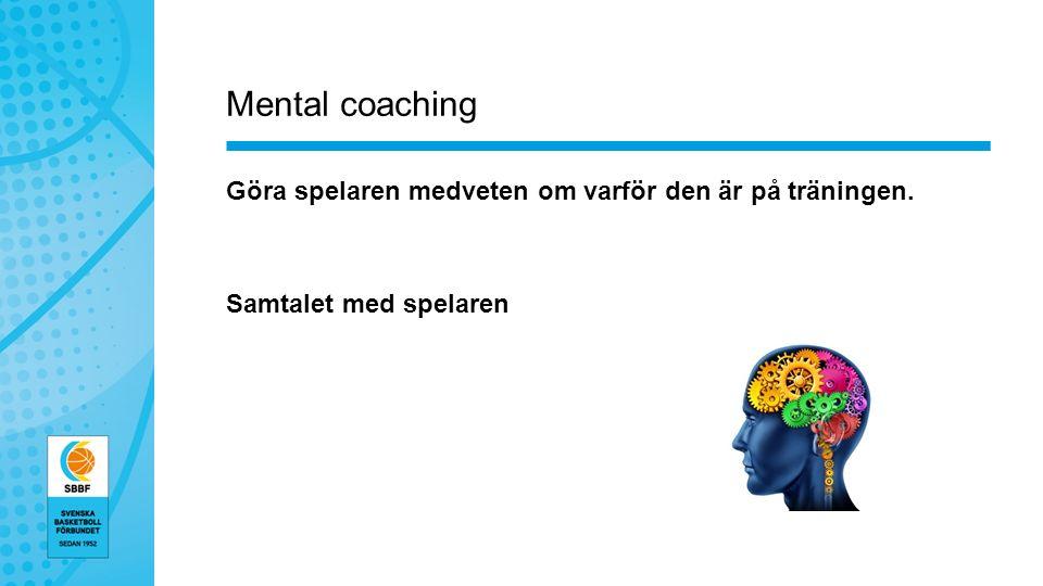Mental coaching Göra spelaren medveten om varför den är på träningen. Samtalet med spelaren