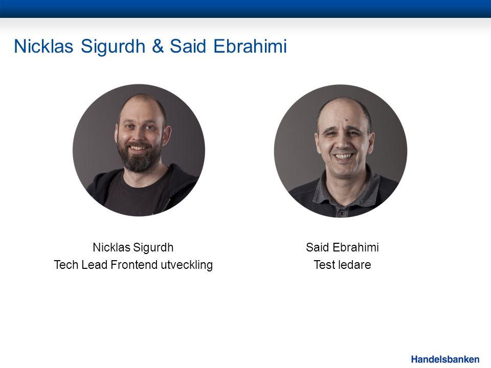 Nicklas Sigurdh & Said Ebrahimi Nicklas Sigurdh Tech Lead Frontend utveckling Said Ebrahimi Test ledare