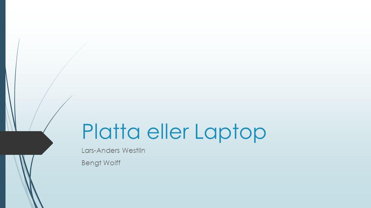 Platta eller Laptop Lars-Anders Westlin Bengt Wolff