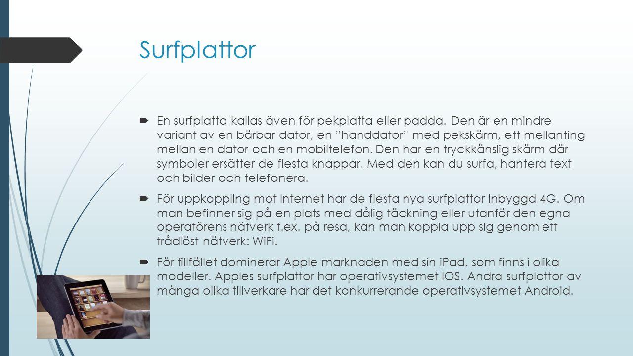 """Surfplattor  En surfplatta kallas även för pekplatta eller padda. Den är en mindre variant av en bärbar dator, en """"handdator"""" med pekskärm, ett mella"""