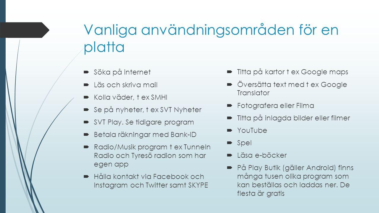 Vanliga användningsområden för en platta  Söka på internet  Läs och skriva mail  Kolla väder, t ex SMHI  Se på nyheter, t ex SVT Nyheter  SVT Pla