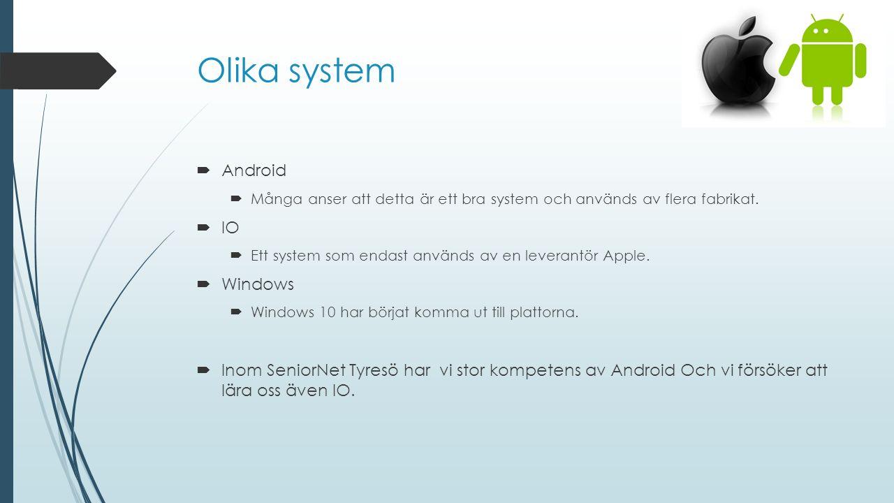 Olika system  Android  Många anser att detta är ett bra system och används av flera fabrikat.  IO  Ett system som endast används av en leverantör