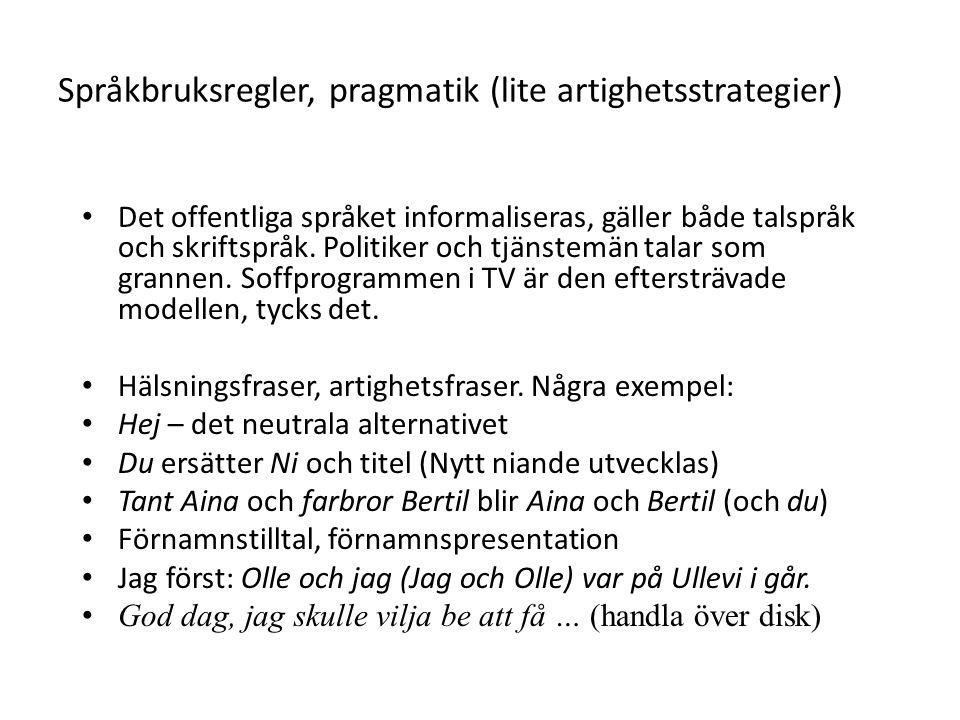 Språkbruksregler, pragmatik (lite artighetsstrategier) Det offentliga språket informaliseras, gäller både talspråk och skriftspråk.