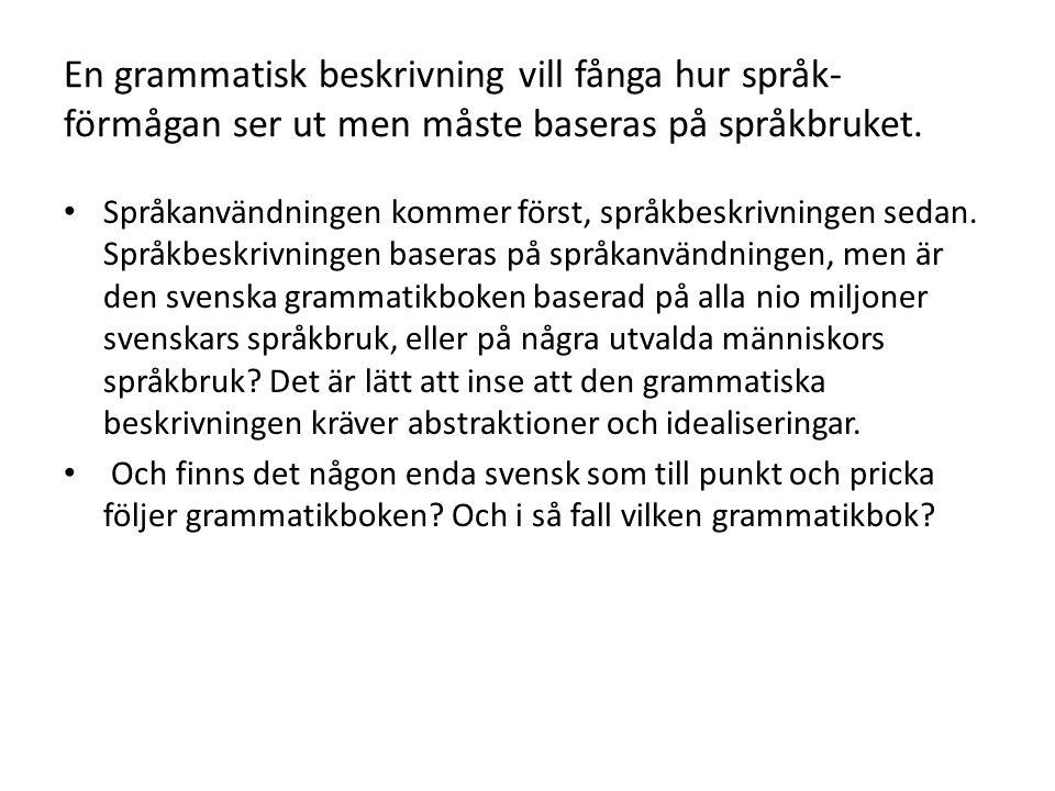 En grammatisk beskrivning vill fånga hur språk- förmågan ser ut men måste baseras på språkbruket.