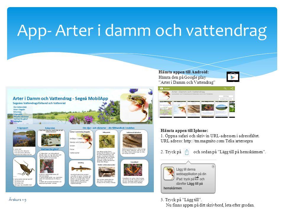Årskurs 1-3 App- Arter i damm och vattendrag Hämta appen till Android: Hämta den på Google play Arter i Damm och Vattendrag 2.