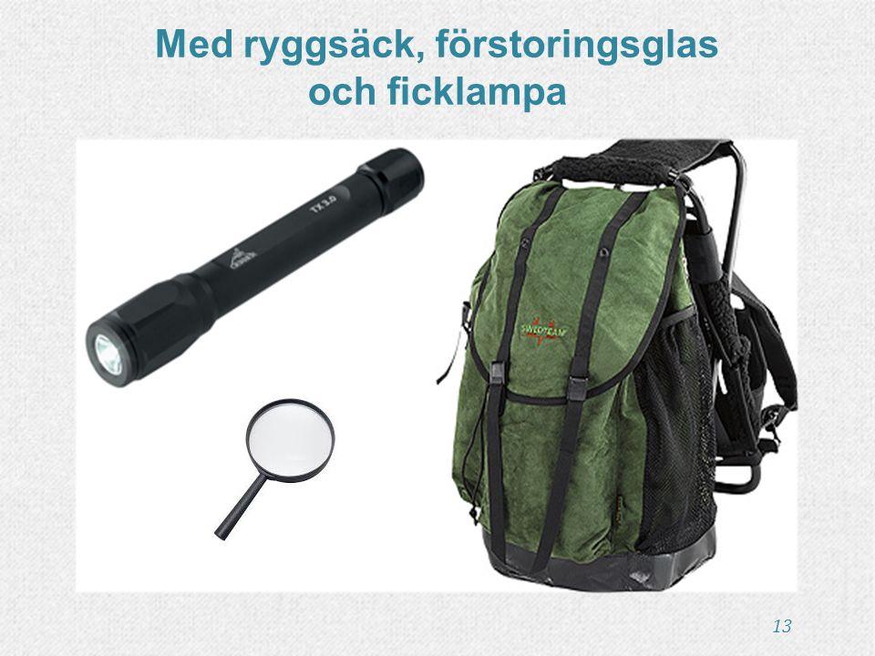 13 Med ryggsäck, förstoringsglas och ficklampa