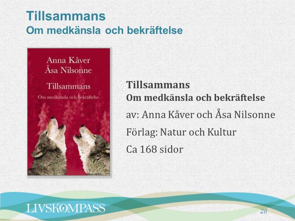 Tillsammans Om medkänsla och bekräftelse Tillsammans Om medkänsla och bekräftelse av: Anna Kåver och Åsa Nilsonne Förlag: Natur och Kultur Ca 168 sidor 28