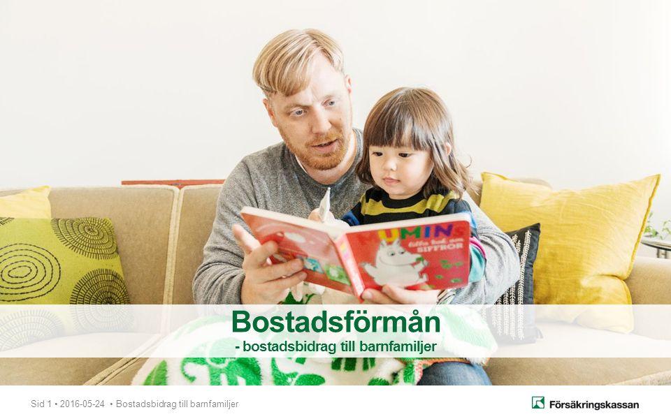 Sid 1 2016-05-24 Bostadsbidrag till barnfamiljer Bostadsförmån - bostadsbidrag till barnfamiljer