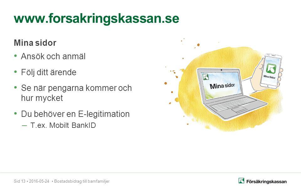 Sid 13 2016-05-24 Bostadsbidrag till barnfamiljer Ansök och anmäl Följ ditt ärende Se när pengarna kommer och hur mycket Du behöver en E-legitimation – T.ex.