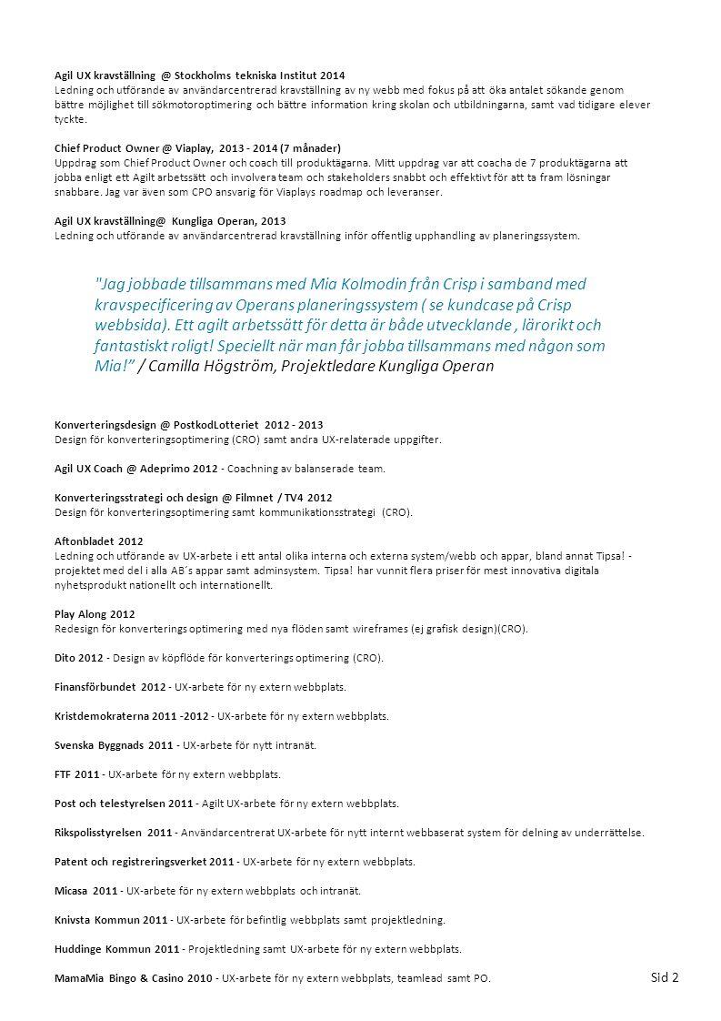 Målgruppsworkshop (Veta, Känna och Göra, Identifiera målgrupper och drivkrafter) User Story Mapping (Skapar visuell bild av hela produktens aktiviteter och tasks ur ett användarperspektiv) Intervjuer och användarstudier med användarna (Identifiera flöden, behov och kontextuella problem) Persona (Arketyper för målgrupper) Flöden (Prioriterade användarmål per persona) Kortsortering (Strukturera innehåll och funktioner ( Informationsstruktur) tillsammans med användarna och stakeholders).
