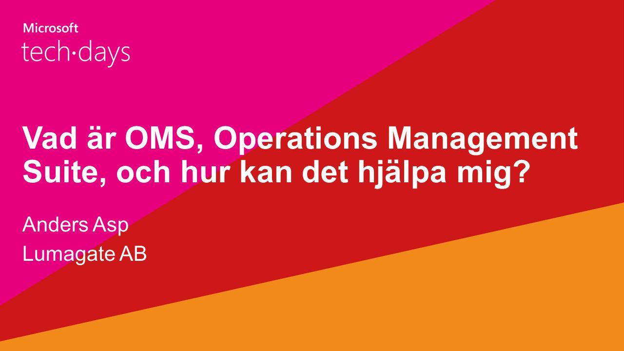 Vad är OMS, Operations Management Suite, och hur kan det hjälpa mig? Anders Asp Lumagate AB