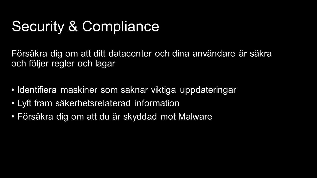 Security & Compliance Försäkra dig om att ditt datacenter och dina användare är säkra och följer regler och lagar Identifiera maskiner som saknar viktiga uppdateringar Lyft fram säkerhetsrelaterad information Försäkra dig om att du är skyddad mot Malware