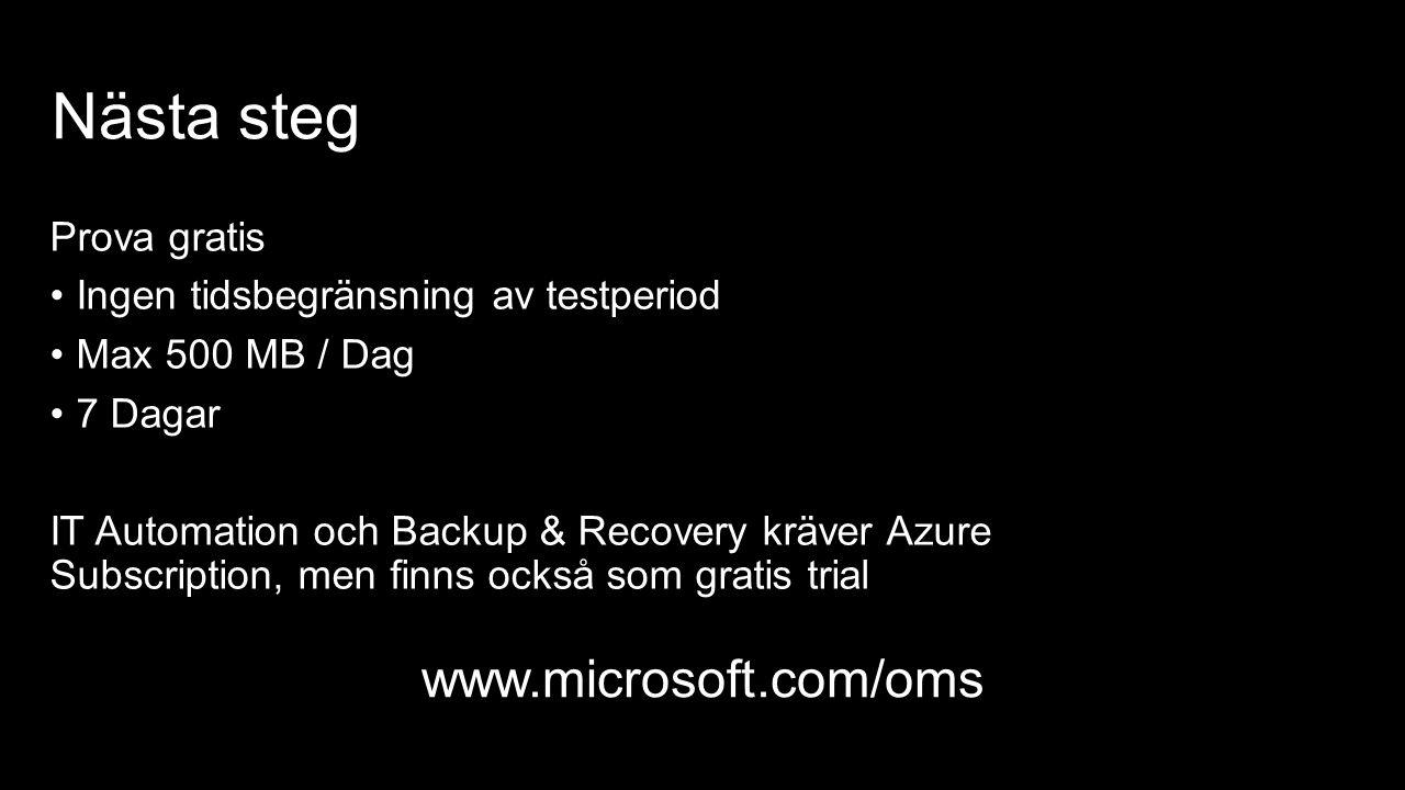 Nästa steg Prova gratis Ingen tidsbegränsning av testperiod Max 500 MB / Dag 7 Dagar IT Automation och Backup & Recovery kräver Azure Subscription, men finns också som gratis trial www.microsoft.com/oms