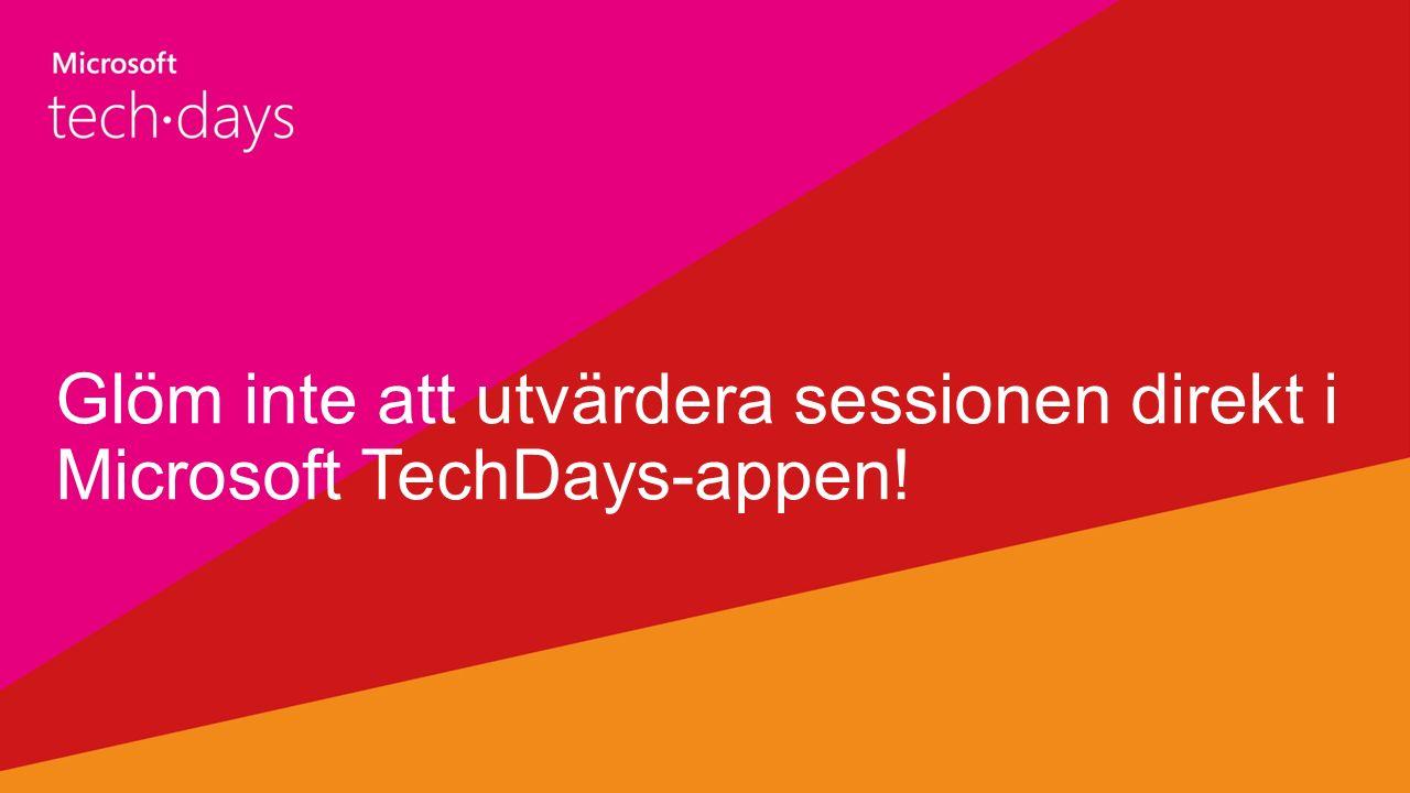 Glöm inte att utvärdera sessionen direkt i Microsoft TechDays-appen!