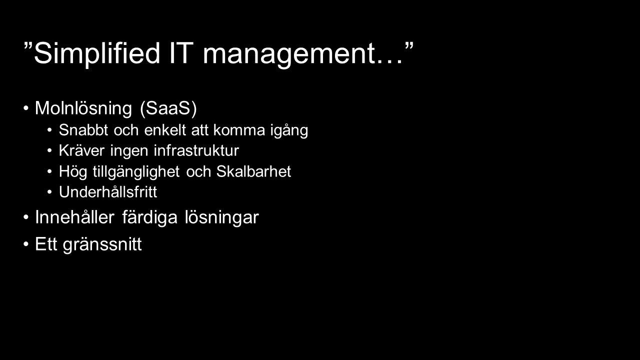 """""""Simplified IT management…"""" Molnlösning (SaaS) Snabbt och enkelt att komma igång Kräver ingen infrastruktur Hög tillgänglighet och Skalbarhet Underhål"""
