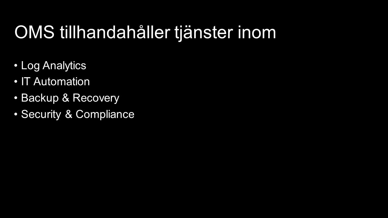 OMS tillhandahåller tjänster inom Log Analytics IT Automation Backup & Recovery Security & Compliance