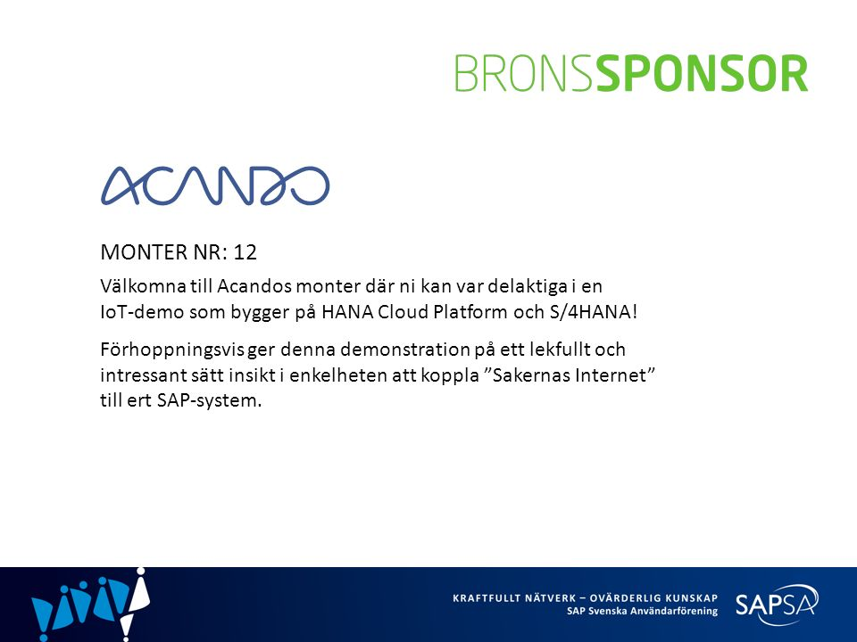 MONTER NR: 12 Välkomna till Acandos monter där ni kan var delaktiga i en IoT-demo som bygger på HANA Cloud Platform och S/4HANA.