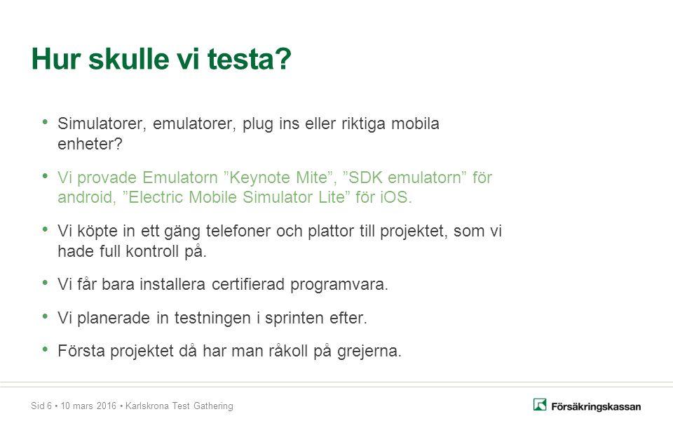 Sid 6 10 mars 2016 Karlskrona Test Gathering Simulatorer, emulatorer, plug ins eller riktiga mobila enheter.