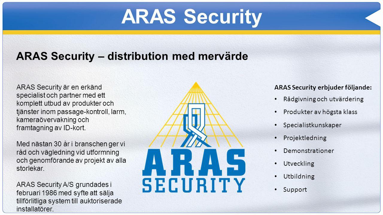 ARAS Security ARAS Security – distribution med mervärde ARAS Security är en erkänd specialist och partner med ett komplett utbud av produkter och tjän