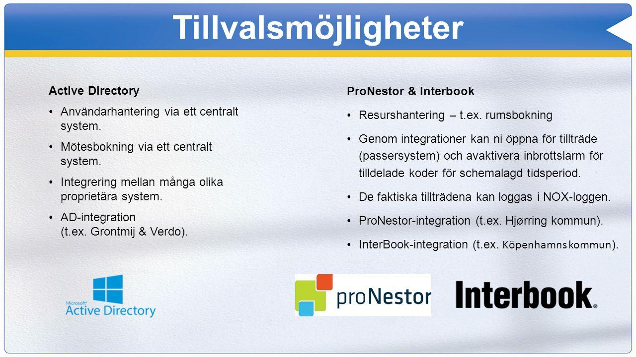 Tillvalsmöjligheter Active Directory Användarhantering via ett centralt system. Mötesbokning via ett centralt system. Integrering mellan många olika p