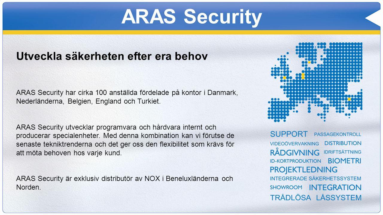 ARAS Security Utveckla säkerheten efter era behov ARAS Security har cirka 100 anställda fördelade på kontor i Danmark, Nederländerna, Belgien, England